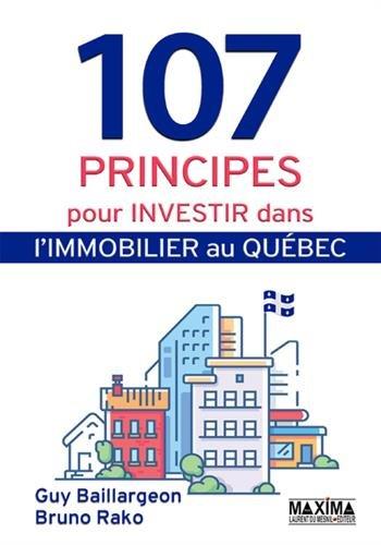 107 principes pour investir dans l'immobilier au Québec Broché – 12 mars 2018 Guy Baillargeon Bruno Rako Jean-francois Tremblay Maxima Laurent du Mesnil