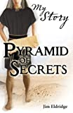 Front cover for the book Pyramid of Secrets (My Story) by Jim Eldridge