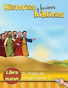 El viaje de Israel Parte 3 (Historias y Lecciones Bíblicas nº 9) (Spanish
