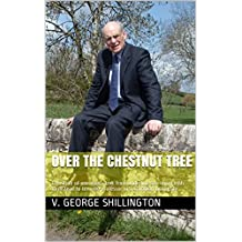 Over the Chestnut Tree: The story of one man's trek from underling son on an Irish farmstead to tenured professor in a Canadian university