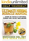Help Yourself: Your Ultimate Herbal Miracle Manual (Over 50 Totally Natural Cures for Total Wellbeing): Your Permanent Handbook for Herbal Treatments (Easy to read, Easy to Understand)