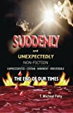 Suddenly and Unexpectedly--Non-Fiction -- the End of Our Times, T. Fahy, 1479110175