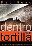 Dentro De La Tortilla: Un Viaje En Búsqueda De La Autenticidad (Spanish Edition)