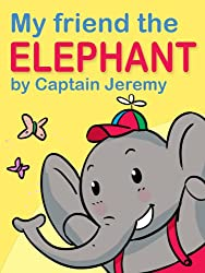 My Friend the ELEPHANT (Children's Picture Book for kids aged 2 - 4) (My Friend Series) (English Edition)