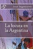 La Locura en la Argentina, José Ingenieros, 1481151649