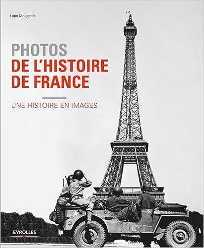 Livres gratuits en ligne Photos de l'histoire de France : Une histoire en images epub pdf