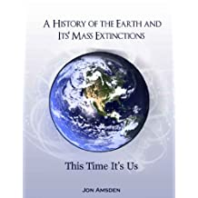 A History of the Earth and Its' Mass Extinctions: This Time It's Us
