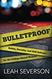 Bulletproof: Safety, Security & Self-Defense for the College-Bound Woman