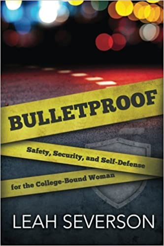 Amazon bulletproof safety security self defense for the amazon bulletproof safety security self defense for the college bound woman 9780692479988 leah t severson books fandeluxe Images