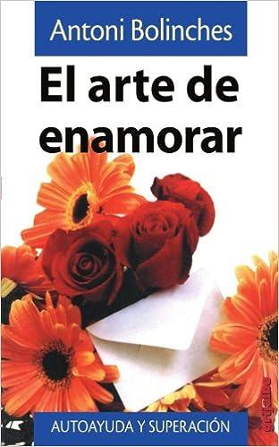 El Arte De Enamorar: Amazon.es: Antoni Bolinches: Libros
