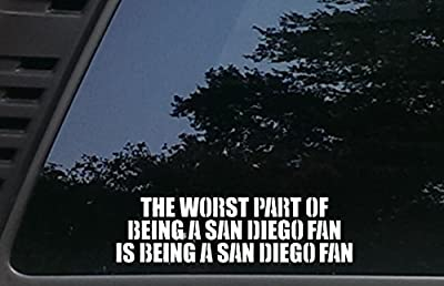 "The Worst Part of being a SAN DIEGO Fan is being a SAN DIEGO Fan - 9"" x 2 1/2"" die cut vinyl decal for cars, trucks, windows, boats, tool boxes, laptops, etc"