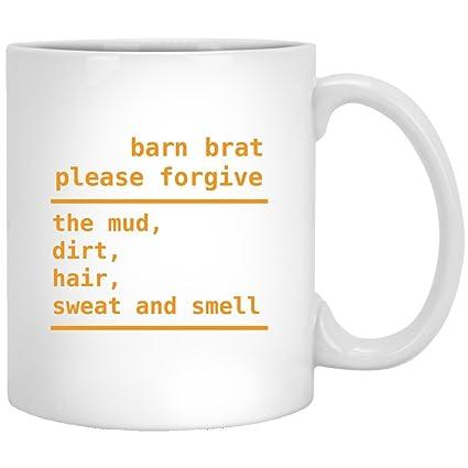 Amazon com: Barn Brat Please Forgive The Mud Dirt Hair Sweat