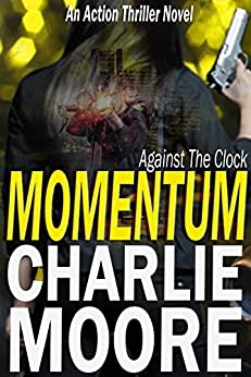 MOMENTUM: Against The Clock ('The Clock' Action Thriller series Book 1) by [Moore, charlie]