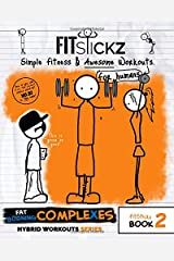 FitStickz - Simple Fitness & Awesome Workouts For Humans: Book 2: Fat Burning Complexes Edition (Hybrid Workouts Series) Paperback