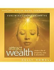 Attract Wealth: Create a Life of Prosperity, Ease & Abundance
