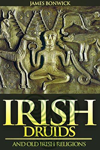 IRISH DRUIDS AND OLD IRISH RELIGIONS (The Celtic Mythology of  Superstitions, Magic, Gods, Worship, Sacred Beliefs, Isle of Man, & etc) -  Annotated Who