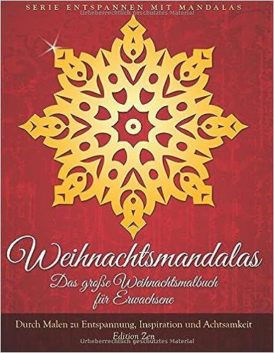 Weihnachtsmandalas. Das grosse Weihnachtsmalbuch fuer Erwachsene: Durch Malen zu Entspannung, Inspiration und Achtsamkeit: Volume 4 (Entspannen mit Mandalas)