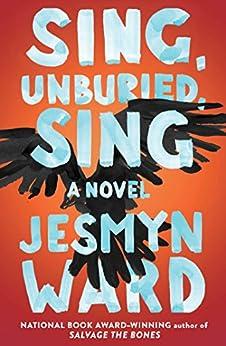 Sing, Unburied, Sing: A Novel by [Ward, Jesmyn]