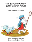 The Big Adventures of Little Church Mouse, Steven G. Bushnell, 1449006205