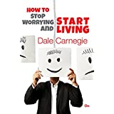 Dale Carnegie : How to Stop Worrying and Start Living