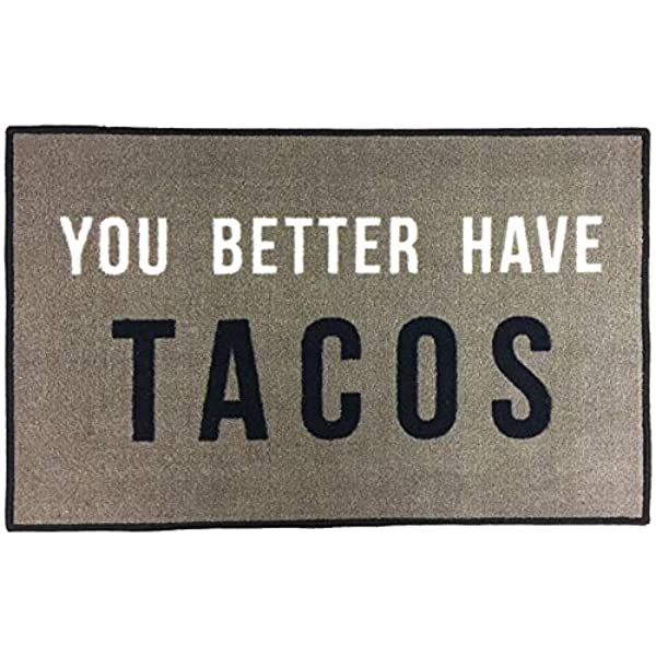 Amazon Com Floormatshop You Better Have Tacos Funny Novelty Carpet Nylon Indoor Welcome Entrance Mat Approx 2 X 3 Surged Edge Made In The Usa Kitchen Dining