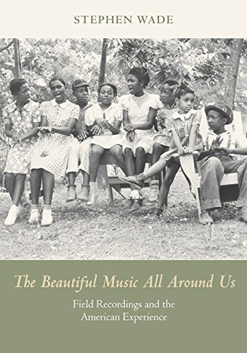 Read Online The Beautiful Music All Around Us: Field Recordings and the American Experience (Music in American Life) ebook