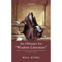 """An Obituary for """"Wisdom Literature"""": The Birth, Death, and Intertextual Reintegration of a Biblical Corpus"""