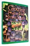 Growing Fruits and Nuts in the South : The Definitive Guide, Adams, William D. and Leroy, Thomas R., 0878338063