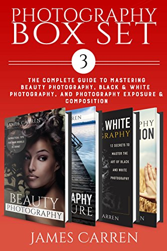 PHOTOGRAPHY: Digital Photography Box Set 3 - The Complete Guide to Mastering The Art of Beauty Photography, Photography Exposure, Black and White Photography, ... Photography Magazines) (English Edition)