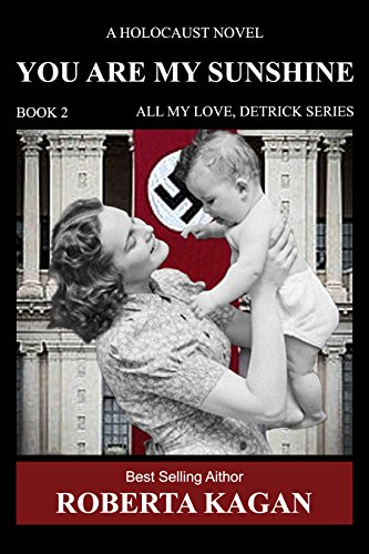 Book: You Are My Sunshine - A Holocaust Novel. Book two of the All My Love Detrick, series by Roberta Kagan