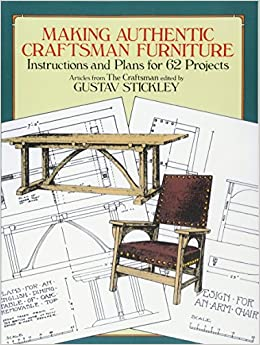 Making Authentic Craftsman Furniture: Instructions And Plans For 62  Projects (Dover Woodworking): Gustav Stickley: 9780486250007: Amazon.com:  Books