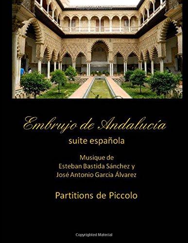 Descargar Libro Embrujo De Andalucia - Suite Espanola - Partitions De Piccolo:  Y Jose Antonio Garcia Alvarez: Volume 1 Esteban Bastida Sanchez