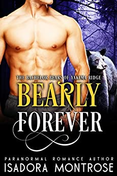 Bearly Forever  (Bachelor Bears of Yakima Ridge Book 4) by [Montrose, Isadora]