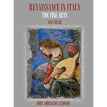 Renaissance in Italy : The Fine Arts, Volume III (Illustrated)