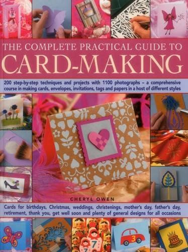 The Complete Practical Guide to Card-Making: 200 Step-By-Step Techniques And Projects With 1100 Photographs - A Comprehensive Course In Making Cards, ... Tags And Papers In A Host Of Different Styles by Southwater