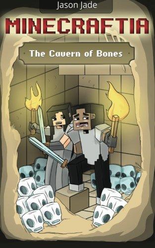 Minecraftia: The Cavern of Bones (Minecraft Adventure Book Series) (Volume 1) PDF