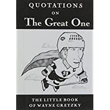 Quotations On The Great One: The Little Book of Wayne Gretzky