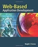 Web Based Application Development, Ralph F. Grove, 0763759406