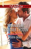Taming the Takeover Tycoon, Robyn Grady, 0373733313