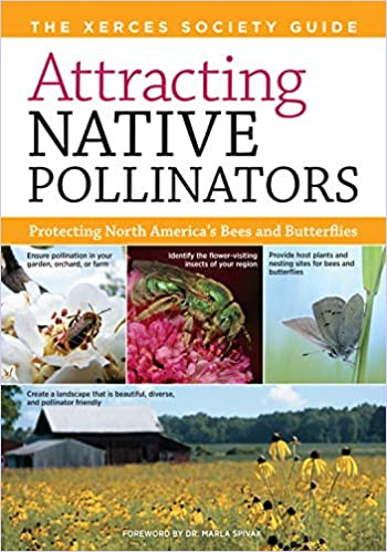 Attracting Native Pollinators: The Xerces Society Guide, Protecting North Americas Bees and Butterflies