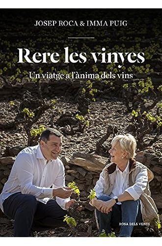 Rere Les Vinyes: Un Viatge A L'ànima Dels Vins