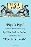 """This volume collects two short works by Ellis Parker Butler: """"Pigs Is Pigs,"""" the outrageously funny guinea pig shipping comedy, and """"Teeth Is Teeth,"""" a later work with the same rich blend of folk humor."""