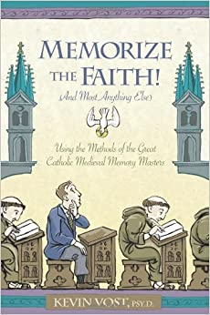 Book Memorize the Faith! (and Most Anything Else): Using the Methods of the Great Catholic Medieval Memory Masters by Kevin Vost (2006-07-01)