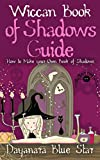 Wiccan Book of Shadows Guide: How to make your own book of shadows (Dayanara Blue Star Books)
