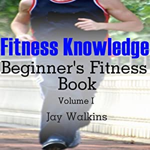Fitness Knowledge: Beginner's Fitness Book: Volume 1 Audiobook