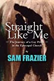 Straight Like Me, Samuel Frazier, 1492230553