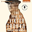 The Soul of Viktor Tronko Audiobook by David Quammen Narrated by Mikael Naramore