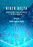 Niger Delta : Constraints and Pathways to Development, Ibaba, Samuel Ibaba, 1443841307