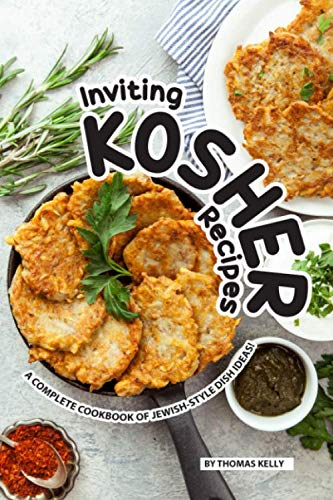 Inviting Kosher Recipes: A Complete Cookbook of Jewish-Style Dish Ideas! by Thomas Kelly