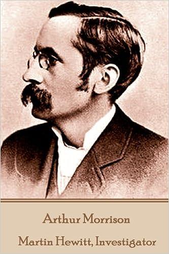 Arthur Morrison - Martin Hewitt, Investigator: Arthur